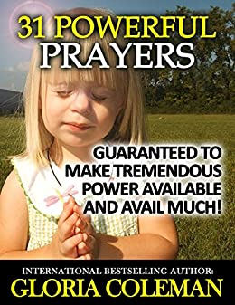 31 Powerful Prayers - Guaranteed To Make Tremendous Power Available and Avail Much! (31 Powerful Prayers Series) by [Coleman, Gloria]