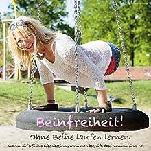 Beinfreiheit! Ohne Beine laufen lernen: Warum ein erfülltes Leben beginnt, wenn man begreift, dass man nur eines hat Hörbuch von Silke Naun-Bates Gesprochen von: Silke Naun-Bates