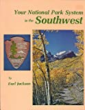 Your National Park System in the Southwest, Earl Jackson, 0911408509