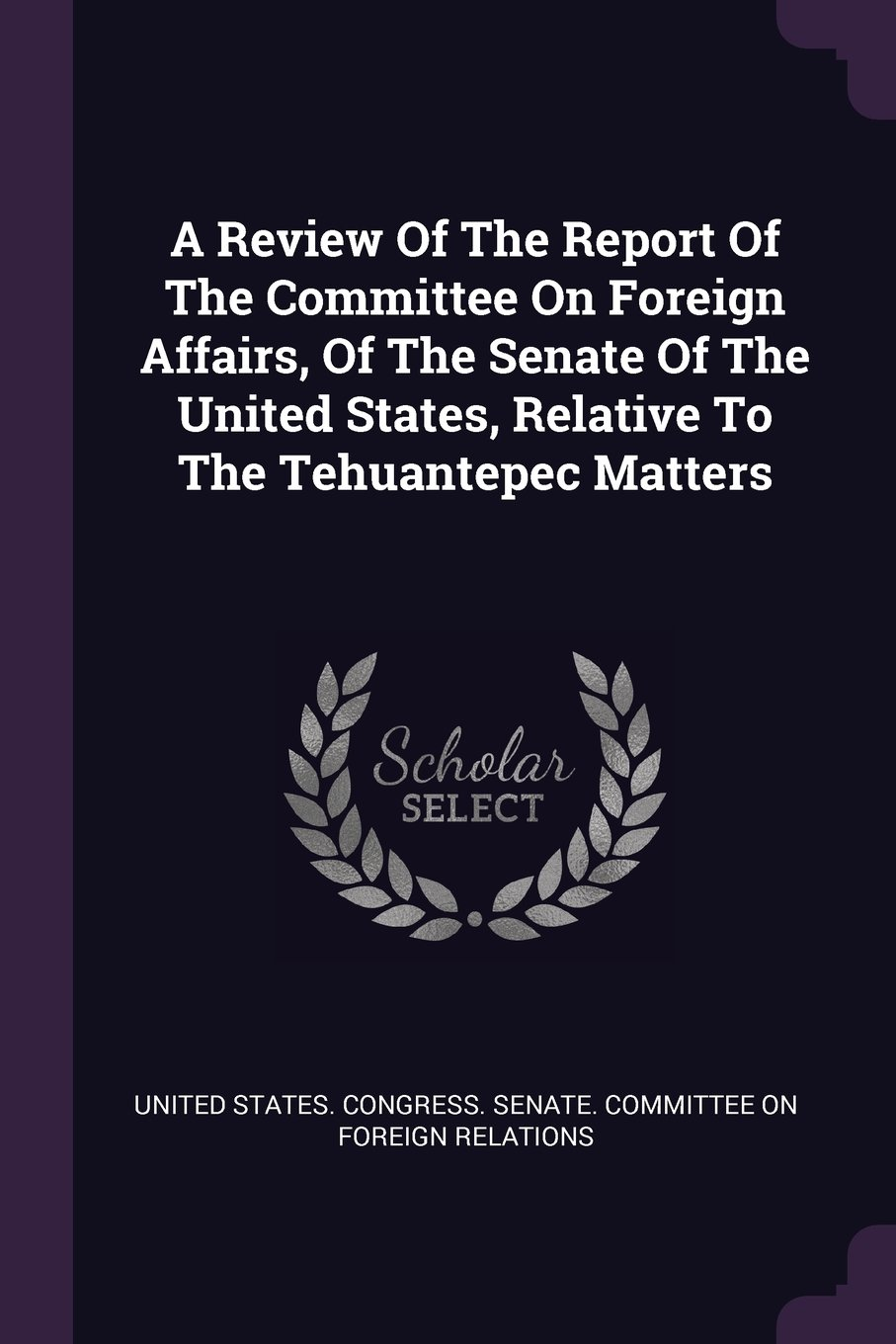 Download A Review Of The Report Of The Committee On Foreign Affairs, Of The Senate Of The United States, Relative To The Tehuantepec Matters pdf epub