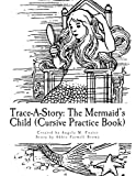 Trace-A-Story: the Mermaid's Child (Cursive Practice Book), Angela Foster and Abbie Brown, 1500250457