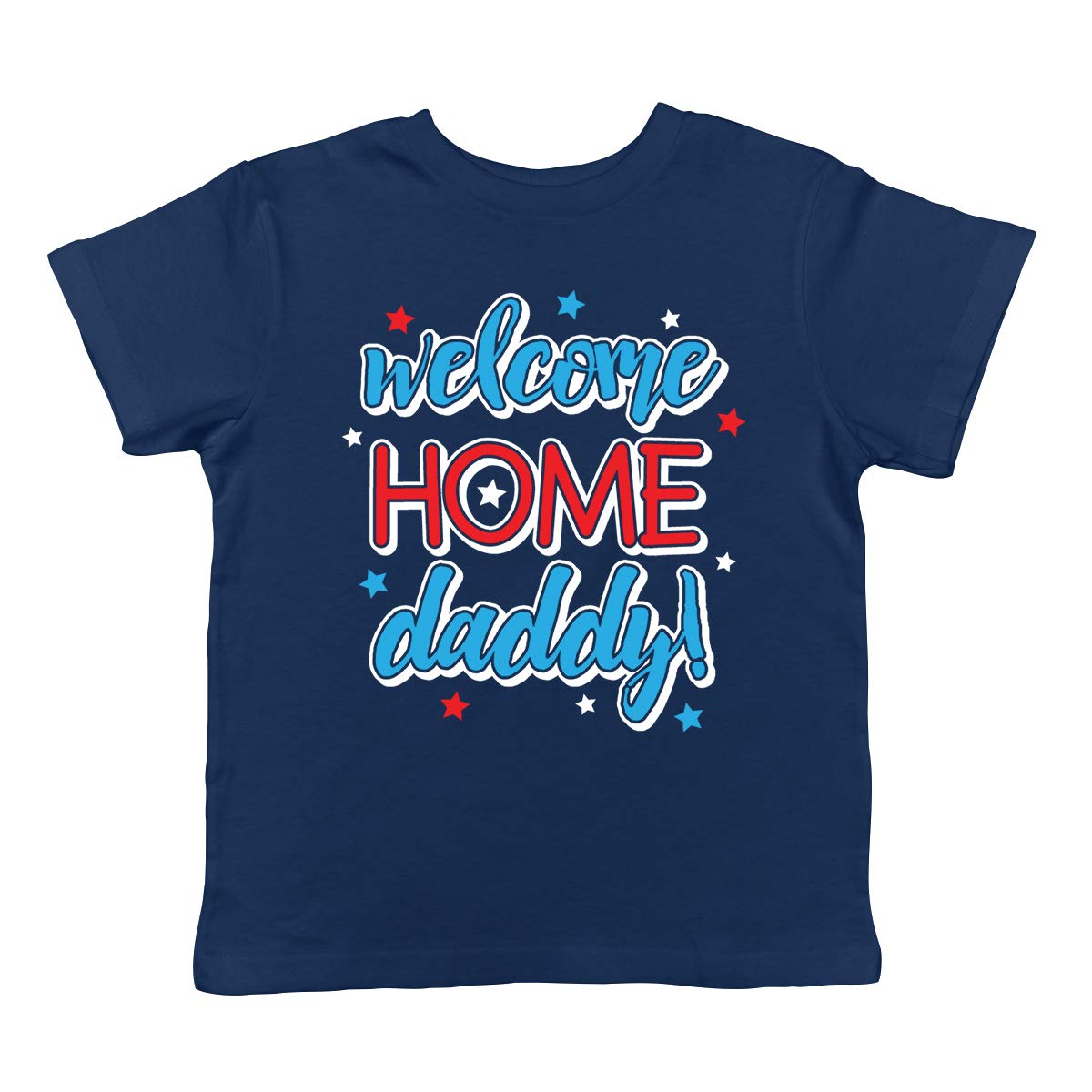 SpiritForged Apparel Welcome Home Daddy! Toddler T-Shirt