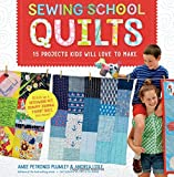 quilting kids - Sewing School ® Quilts: 15 Projects Kids Will Love to Make; Stitch Up a Patchwork Pet, Scrappy Journal, T-Shirt Quilt, and More