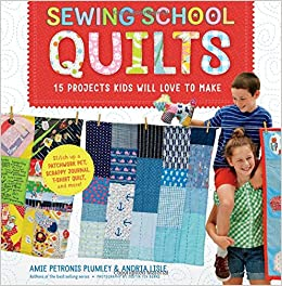 Sewing School Quilts 15 Projects Kids Will Love To Make Stitch