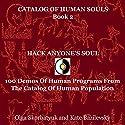 Hack Anyone's Soul: 100 Demos of Human Programs from the Catalog of Human Population: Catalog of Human Souls, Book 2 Audiobook by Olga Skorbatyuk, Kate Bazilevsky Narrated by Philip Benoit