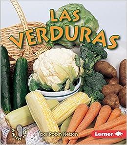 Las Verduras Vegetables Mi Primer Paso Al Mundo Real Los Grupos De Alimentos First Step Nonfiction Food Groups Spanish Edition Spanish
