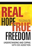 Real Hope, True Freedom: Understanding and Coping with Sex Addiction