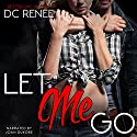 Let Me Go: Let Go, Book 1 Audiobook by DC Renee Narrated by Joan DuKore