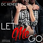Let Me Go: Let Go, Book 1 | DC Renee