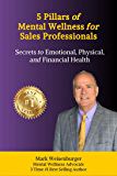5 Pillars of Mental Wellness for Sales Professionals: Secrets to Emotional, Physical, and Financial Health
