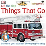 img - for Lift-the-Flap: Things That Go (Baby Genius) book / textbook / text book