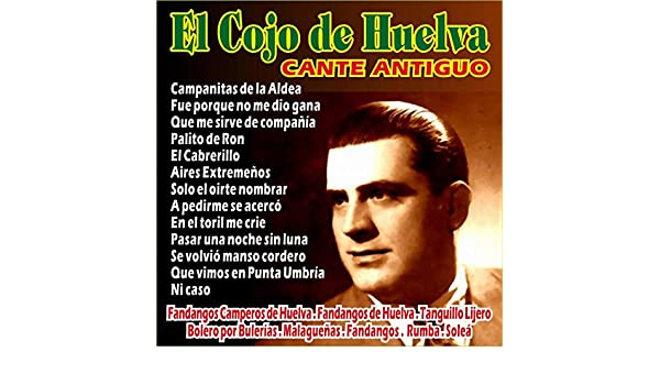 El Cojo de Huelva - Cante Antiguo de El Cojo de Huelva en Amazon ...