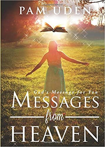 Messages from Heaven: Pam Uden: 9781625103932: Amazon com: Books