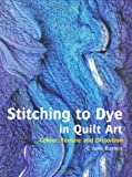 Stitching to Dye in Quilt Art, C. June Barnes, 0713490705