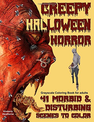 Creepy Halloween Horror Grayscale Coloring Book for Adults: 41 Morbid & Disturbing Scenes to Color