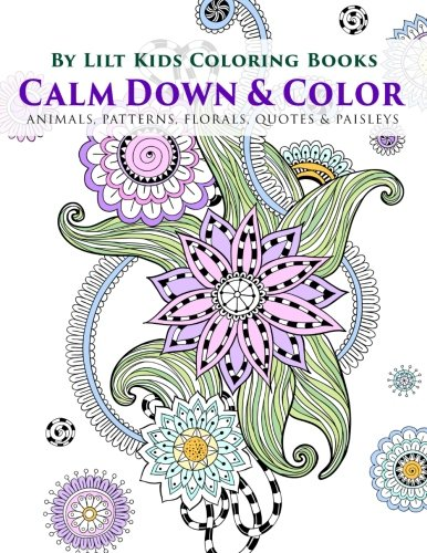 Calm Down & Color: Animals, Patterns, Florals, Quotes & Paisleys (Beautiful Adult Coloring Books) (Volume 31)
