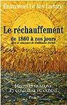 Histoire humaine et comparée du climat. Tome 3 : Le réchauffement de 1860 à nos jours par Le Roy Ladurie