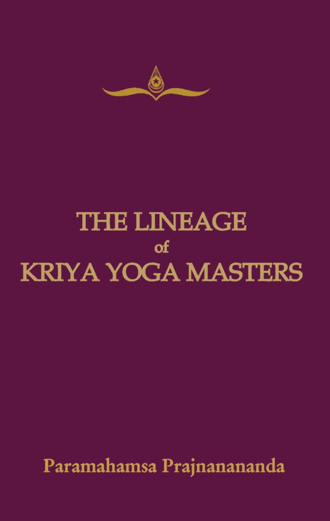 The Lineage Of Kriya Yoga Masters Paramahamsa Prajnanananda 9788178990897 Amazon Com Books