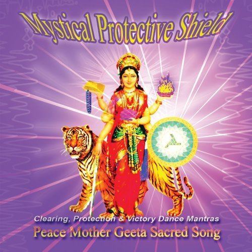 - Mystical Protective Shield by Peace Mother Geeta Sacred Song (2007-11-01)