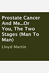 Prostate Cancer and Me...Or You, the Two Stages (Man to Man) Audible Audiobook