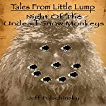 Tales from Little Lump - Night of the Undead Snow Monkeys | Jeff Folschinsky