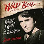 Wild Boy: What I Want to Tell You | John Du Cane