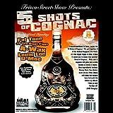 5 Shots of Cognac
