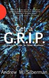 Get a G.R.I.P: Andrew's Ax Guide To Global Readiness by Andrew W. Silberman (2012-03-06)