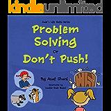 Life Skills Series  - Problem Solving or Don't Push (Children's Life Skills Series Book 10)
