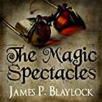The Magic Spectacles   James P. Blaylock