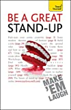 Be a Great Stand-up: How to master the art of stand up comedy and making people laugh (Teach Yourself - General)