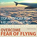 Overcome fear of flying - Stop aerophobia with 4 relaxation exercises before and during the flight Audiobook by Franziska Diesmann, Torsten Abrolat Narrated by Colin Griffiths-Brown
