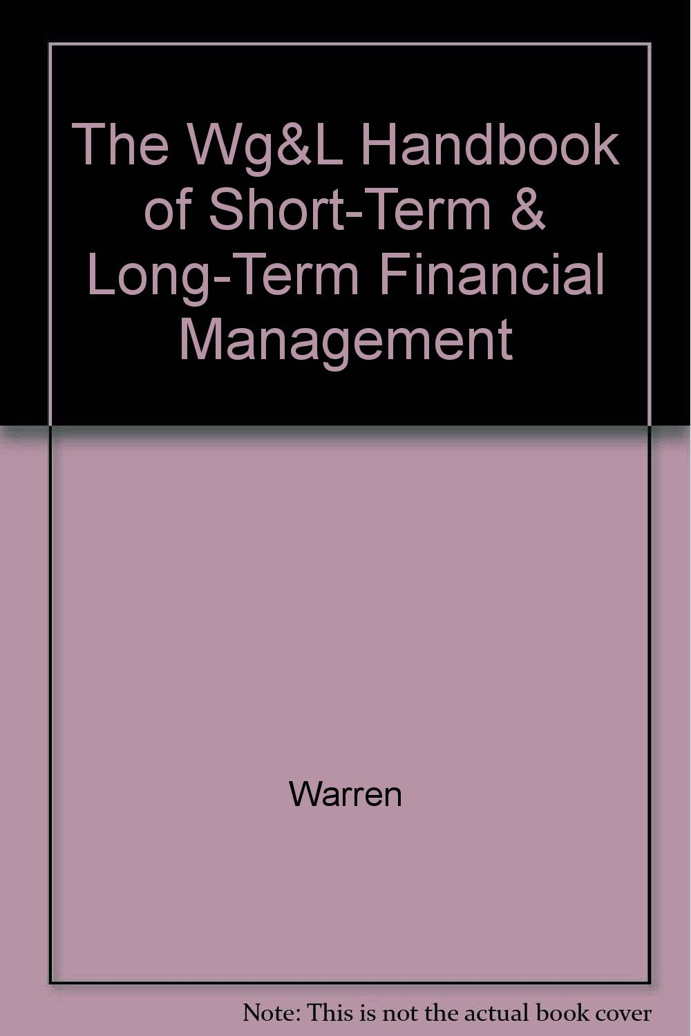 Warren, Gorham, & Lamont Handbook of Short-Term/Long-Term Financial Management