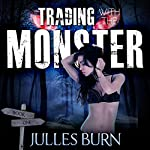 Trading with the Monster: Sophie's First Monster: Sophie's Monsters, Book 1 | Julles Burn