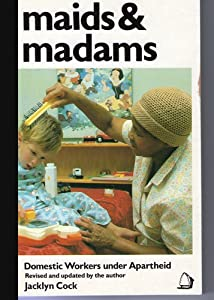 Maids and Madams: Domestic Workers Under Apartheid Jacklyn Cock