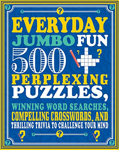 Everyday Jumbo Fun: 500 Perplexing Puzzles, Winning Word Searches, Compelling Crosswords, and Thrilling Trivia to Challenge Your Mind
