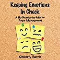 Keeping Emotions In Check: A No-Boundaries Guide to Anger Management Audiobook by Kimberly Harris Narrated by Katie McAble