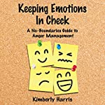 Keeping Emotions In Check: A No-Boundaries Guide to Anger Management | Kimberly Harris