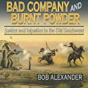 Bad Company and Burnt Powder: Justice and Injustice in the Old Southwest Audiobook by Bob Alexander Narrated by John Burlinson