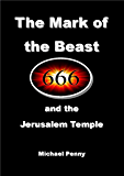 The Mark of the Beast: and the Jerusalem Temple