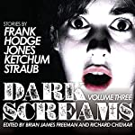 Dark Screams, Volume Three | Jacquelyn Frank,Brian Hodge,Darynda Jones