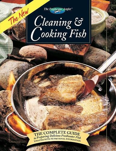 The New Cleaning & Cooking Fish: The Complete Guide to Preparing Delicious Freshwater Fish (The Freshwater Angler) by Slyvia Gashline