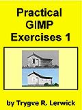 Practical GIMP Exercises 1 (Practical Exercises)