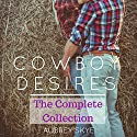Cowboy Desires: The Complete Collection Audiobook by Aubrey Skye Narrated by Desiree Divine, Grey Hamilton, Ginger James
