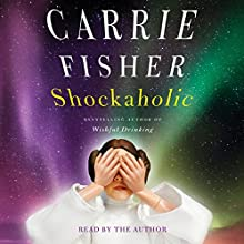 Shockaholic Audiobook by Carrie Fisher Narrated by Carrie Fisher