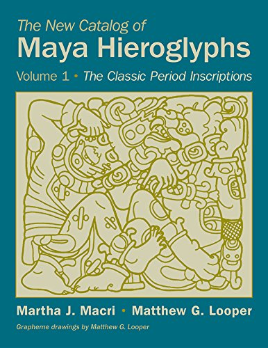 The New Catalog of Maya Hieroglyphs, Volume One: The Classic Period Inscriptions (The Civilization of the American India