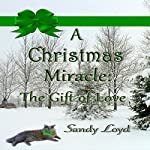 A Christmas Miracle: The Gift of Love: Christmas Miracle Series, Book 2 | Sandy Loyd
