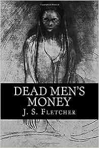 Dead Men's Money by Joseph Smith Fletcher - Free at Loyal ...