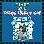 Diary of a Wimpy Stampy Cat: Adventures to the Past, Book 6 | Justin B. Harrison