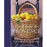Die Küche der Provence: Eine Kochschule für Genießer